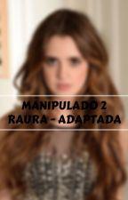 MANIPULADO 2 ~TERMINADA by Lucaya_Raura