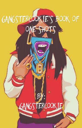 GangsterCookie's Book Of One Shots babe~ by Gangstercookie