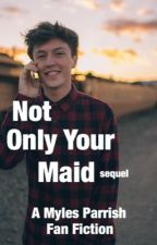 Not Only Your Maid (a Myles Parrish sequel) by yourboimyles