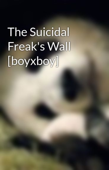 The Suicidal Freak's Wall [boyxboy] by JumpOvahDahRainbow
