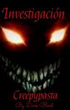 Investigacion creepypasta by Dark280