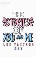 The Stories Of You And Me    Lee Taeyong [NCT] -Editing- by bbyikon