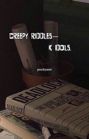 creepy riddle k-idol ✔ by peachyaest