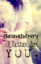 A letter for YOU. {ONE SHOT} by IBelieveInFrvr_