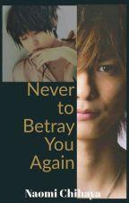 Never To Betray You Again by Naomi_Chihaya
