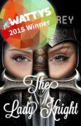 The Lady Knight (#Wattys2015) by SLGrey2904