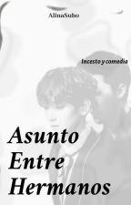 Asunto Entre Hermanos (Sebaek ) [Editando] by AlinaIzaya