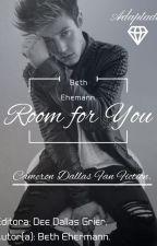 Room for You. (Cameron Dallas Fan Fiction) Adaptada. < PAUSADA > by Dee_Dallas