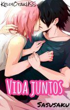 Vida Juntos [SasuSaku]  {Terminada} by KellyOtakuSS