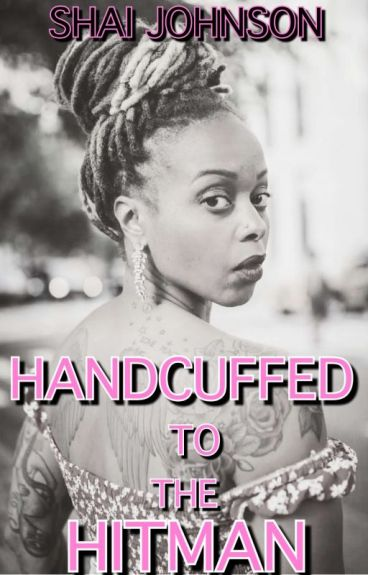 Handcuffed To The Hitman ☆ On Hold☆