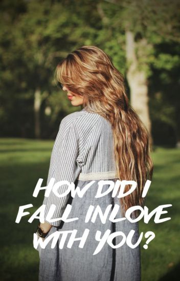 How Did I Fall Inlove With You?