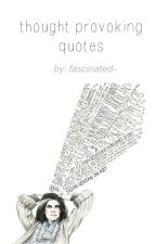 Thought-Provoking Quotes by fascinated-