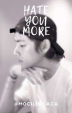 HATE YOU MORE (BTS FanFiction) by kookie_2mh