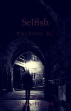 Selfish *Markson AU* by RayneFire888