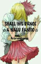 ☆Shall We Dance?{A NaLu Fanfic}☆ by arushijbswag