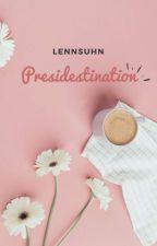 Presidestination by lennsuhn
