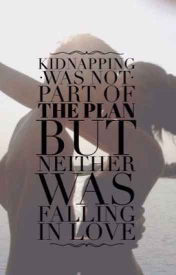Kidnapping was not part of the plan!!! Neither was falling in love!!!!