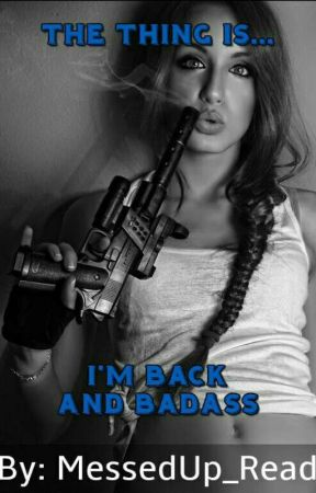 The Thing Is... I'm Back And Badass (Resumed) by MessedUp_Reads