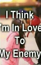 I Think I'm In Love To My Enemy by ronamay0110