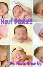 Neuf Bébés!!! TOME 1  ~Terminée~ by Inesbenh