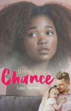 Uma nova chance by CassianeTormes