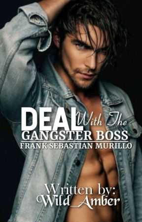 Deal With The Gangster Boss(Completed) by Wild_Amber