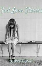 Sad Love Stories by Black_Cypress