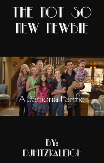 The Not so New Newbie (Jamona: A Full House Fanfiction)|finnished|