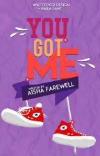 YOU GOT ME [conto] by AishaFarewell