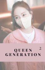 Queen Generation.²✓ by kimkibumkeyismylove