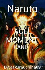 Naruto Acel Moment Cand ... by sakurauchiha097