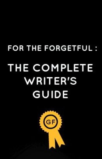 For The Forgetful- The Complete Writer's Guide
