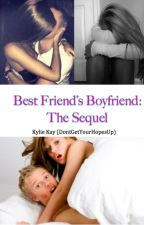 Best Friend's Boyfriend: The Sequel by DontGetYourHopesUp