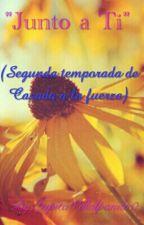 """""""Junto A Ti""""(Segunda Temporada De Casada A La Fuerza)  by Lupita_DeVillalpando"""
