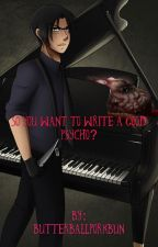 So you want to write a good Psycho? by butterballporkbun