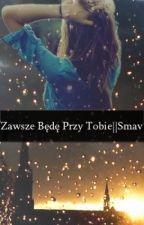 Zawsze Będę Przy Tobie||Smav by Blaszczykowska16