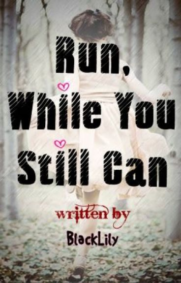 Run, While You Still Can