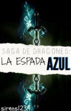 Saga de Dragones: La espada Azul TERMINADA by Sirens1239
