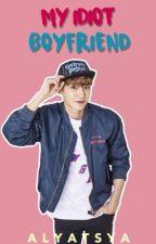 My Idiot Boyfriend [Completed] by alyatsya