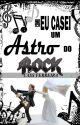 Como eu casei um Astro do Rock by caahferreira13