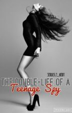 The Double Life of A Teenage Spy by Seriously_Nerdy