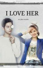 (✔)I Love Her  by ace_jihyo