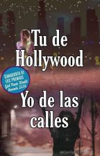 Tu De Hollywood. Yo De La Calle.  by GonTeCor_Love1242