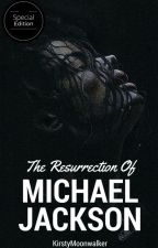 The Resurrection Of Michael Jackson |Special Edition| by kirstymoonwalker