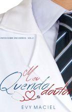 MEU QUERIDO DOUTOR (completo) by EvyMaciel