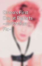 Draco's First Day at Pigfarts ~AVPM Fan Fic~ by seijroo