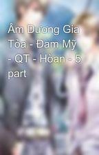 Âm Dương Gia Tỏa - Đam Mỹ - QT - Hòan - 5 part by otakuotaku