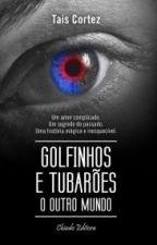Golfinhos e Tubarões - O outro mundo (Tais Cortez) by TaisCortez88