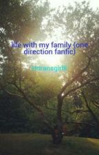 life with my family (one direction ) by Calumsokay