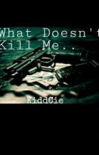 What Doesn't Kill Me... by itsCieraa